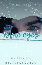 Behind Those Blue Eyes by BluishhShadow