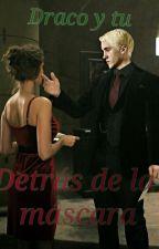 Detrás de la máscara♡ (Draco Malfoy y tu) -editando by AnotherWriten