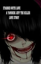 Stabbed With Love: A Yandere Jeff the Killer Love Story by TroubledCouple