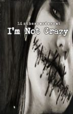 I'm Not Crazy (Inspired by Creepypasta) by Lizthescaredcat