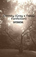 Eternity (Gray x Natsu Fanfiction) by CatzRKewl