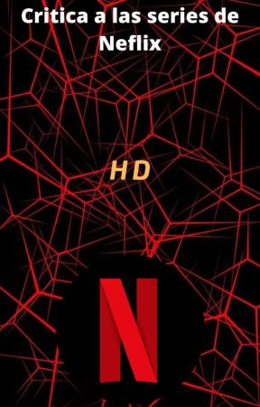 Crítica a las series de Netflix by FIRECREEPER927