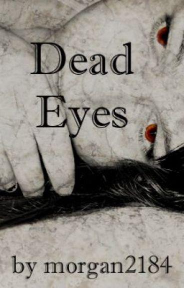 Dead Eyes by morgan2184