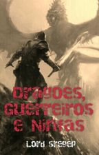 Dragões, Guerreiros e Ninfas by LordSregep
