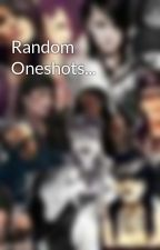 Random Oneshots... by morticiansdaughter10