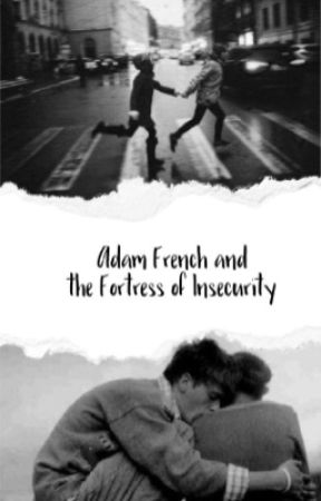 Adam French and the Fortress of Insecurity by StuckatAzkaban