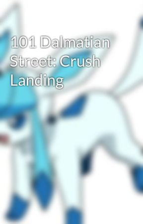 101 Dalmatian Street: Crush Landing by cc81094