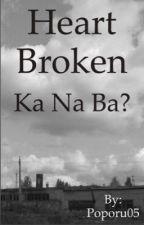 Na heart broken ka na ba? by Poporu05