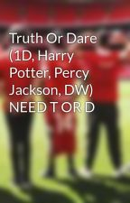 Truth Or Dare (1D, Harry Potter, Percy Jackson, DW) NEED T OR D by carrotsdimplesnandos