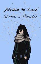 Afraid to love - Shota x Reader by disintegrationIV