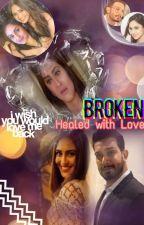 Broken - Healed With Love  by RuVineet