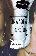 Una sola conexion © - Próximamente- by Alice-