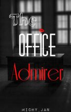 The Office Admirer (bwwm) [ON HOLD] by Michy_Jan