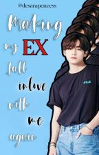 Making My Ex Fall In Love With Me Again || COMPLETED || by NATAHWARAYTER