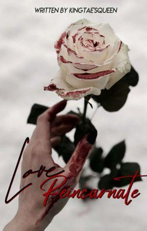 Love Reincarnate by KingTaesQueen