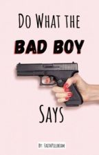 Do What the Bad Boy Says by FaithPillbeam
