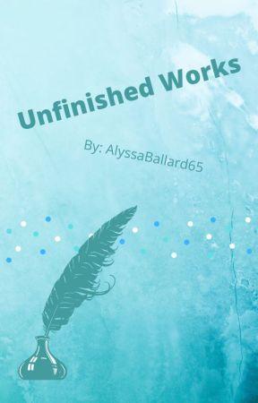 Unfinished Works by AlyssaBallard65