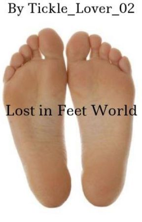 Lost in Feet World by Tickle_Lover_02