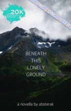 Beneath This Lonely Ground [ ONC2020 ] by absterak