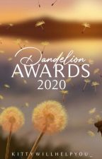 Dandelion Awards 2020  (CURRENTLY JUDGING) by Kittywillhelpyou_