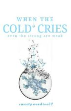 When the Cold Cries[ON HOLD] by sweetparadise07