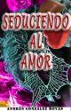 Seduciendo al Amor  (Completo) by Andresghsong