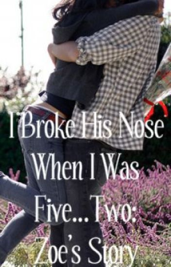 I Broke His Nose When I Was Five...2: Zoe's Story.