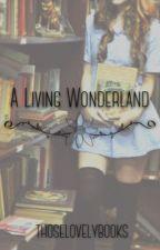 A Living Wonderland by thoselovelybooks
