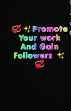 💞Promote Your work And Gain Followers 💞 (closed For Now)  by lilbrowngirlwrites