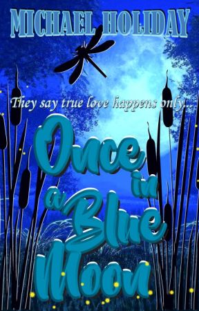 Once in a Blue Moon  [A crazy 1st-crush-love-story] by MichaelHoliday