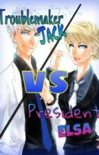 Troublemaker Jack vs President Elsa(Jelsa fanfic) by Jelsa_shipper21