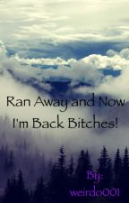 Ran away and Now I'm Back Bitches by sonrientee