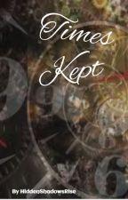 Times kept(A time keeper story) by HiddenShadowsRise