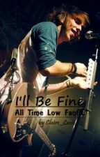I'll Be Fine (All Time Low Fanfic) by Claire_Lucie
