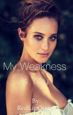 My Weakness Is You by RedLipQueen