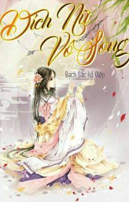 Đọc truyện ( Edit ) Đích Nữ Vô Song - Bạch Sắc Hồ Điệp💋💋💋💋💋