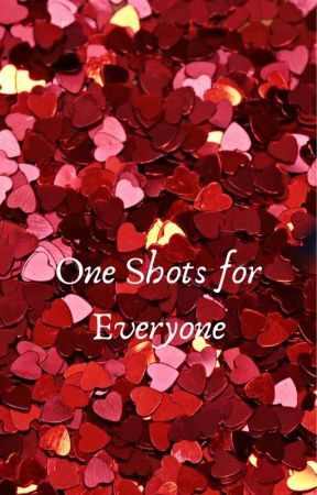 One Shots for Everyone by LetsRunAway7901