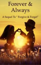 Forever & Always ( A sequel to Forgive & Forget) by Miss_Fairchild