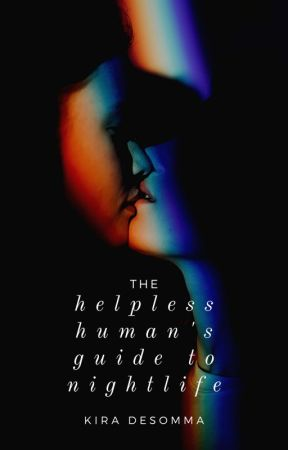 The Helpless Human's Guide To Nightlife by KiraDeSomma