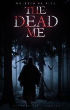 The Dead Me [Short Story] by Cat12106