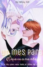 ◤ Un mes para enamorarte ◢  •Historia Corta• <<Elsanna>> by Nataly_Kait93