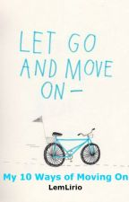 My 10 Ways of Moving On by LemLirio