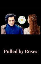 Pulled by Roses- A War of the Roses Story by firebolt36