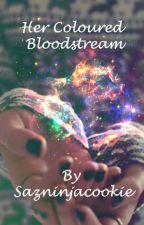Her Coloured Bloodstream by Sazninjacookie