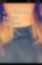 One-Shot for Snape's Daughter by mefrompluto