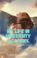 My life in university academy by Sweetgum101