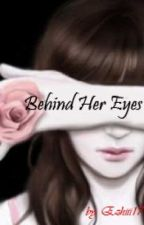 Behind Her Eyes [COMPLETED] by ezhiii