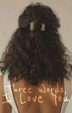 Three Words, I Love You by _xXUnicornSlayerXx_