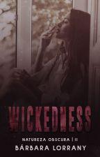 WICKEDNESS | 2 - NATUREZA OBSCURA by barbaralorrany