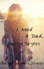 I Need A Dad. -Darcy Styles (A Harry Styles FanFic) by OneAndOnlyMrs_Styles